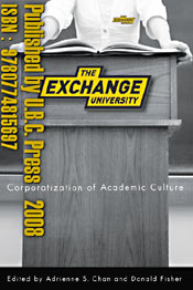 2008 book The Exchange University - Corporatization of Academic Culture, co-edited by Adrienne Chan PhD Click for info of this UBC / UT press publication